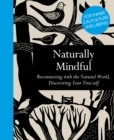 Image for Naturally mindful  : reconnecting with the natural world, discovering your true self