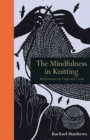 Image for The mindfulness in knitting  : meditations on craft and calm