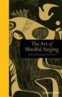 Image for The art of mindful singing  : notes on finding your voice