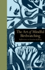 Image for The art of mindful birdwatching  : reflections on freedom & being
