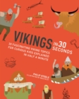 Image for Vikings in 30 seconds  : 30 fascinating viking topics for curious kids explained in half a minute