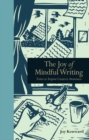 Image for The joy of mindful writing  : notes to inspire creative awareness