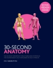 Image for 30-second anatomy  : the 50 most important structures and systems in the human body, each explained in half a minute