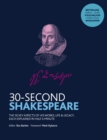 Image for 30-second Shakespeare  : the 50 key aspects of his works, life & legacy, each explained in half a minute