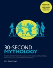 Image for 30-second mythology  : the 50 most important classical myths, monsters, heroes & gods, each explained in half a minute