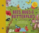 Image for Bees, bugs and butterflies  : a family guide to our garden heroes and helpers