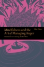 Image for Mindfulness and the art of managing anger  : meditations on clearing the red mist