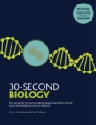 Image for 30-second biology  : the 50 most thought-provoking theories of life, each explained in half a minute