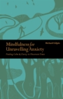 Image for Mindfulness for unravelling anxiety  : finding calm & clarity in uncertain times