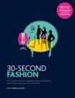 Image for 30-second fashion  : the 50 key modes, garments and designers, each explained in half a minute