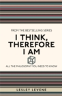 Image for I think, therefore I am  : all the philosophy you need to know
