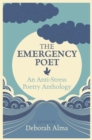 Image for The emergency poet  : an anti-stress poetry anthology