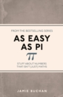 Image for As easy as Pi  : stuff about numbers that isn't (just) maths