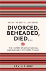 Image for Divorced, beheaded, died ..  : the history of Britain's kings and queens in bite-sized chunks