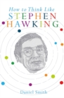 Image for How to think like Stephen Hawking