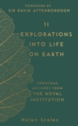 Image for 11 Explorations Into Life On Earth: Christmas Lectures from the Royal Institution