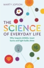 Image for The science of everyday life  : why teapots dribble, toast burns and light bulbs shine