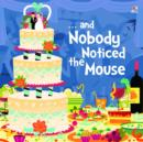 Image for ... and nobody noticed the mouse