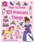 Image for How to Draw 101 Princess Things