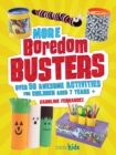 Image for More boredom busters  : over 50 awesome activities for children aged 7 years +