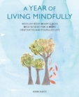 Image for A year of living mindfully  : week-by-week mindfulness meditations for a more contented and fulfilled life