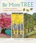 Image for Be more tree  : a journey of wisdom, symbols, healing, and renewal