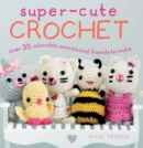 Image for Super-cute crochet  : over 35 adorable amigurumi creatures to make