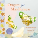 Image for Origami for mindfulness  : color and fold your way to inner peace with these 35 calming projects