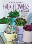 Image for Arranging faux flowers & foliage  : 35 creative step-by-step projects