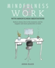 Image for Mindfulness @ work: reduce stress, live in the moment, and be happier and more productive at work