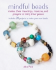 Image for Mindful beads  : 20 inspiring ideas for stringing and personalizing your own mala and prayer beads, plus their meanings