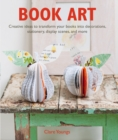 Image for Book art  : creative ideas to transform your books into decorations, stationery, display scenes, and more