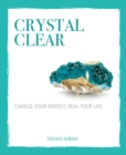 Image for Crystal clear  : change your energy, heal your life