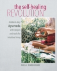 Image for The self-healing revolution  : modern-day Ayurveda with recipes and tools for intuitive living