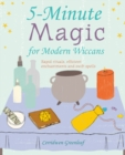 Image for 5-minute magic for modern Wiccans  : rapid rituals, efficient enchantments, and swift spells
