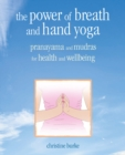 Image for The power of breath and hand yoga  : pranayama and mudras for health and well-being