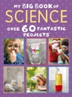Image for My big book of science  : over 60 exciting experiments to boost your STEM science skills