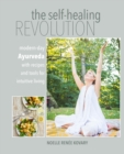 Image for The self-healing revolution: modern-day Ayurveda with recipes and tools for intuitive living
