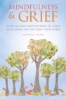 Image for Mindfulness and grief: with guided meditations to calm the mind and restore the spirit
