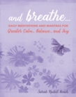 Image for And breathe..  : daily meditations and mantras for greater calm, balance, and joy
