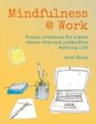 Image for Mindfulness @ work  : simple meditations and practices or a more stress-free and productive working life