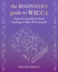 Image for The Beginner's Guide to Wicca : A Practical Guide for Those Starting on Their Wiccan Path