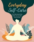 Image for Everyday self-care  : the little book that helps you take care of YOU