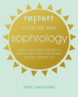 Image for Empower your life with sophrology: quick and simple exercises to reduce stress, boost self-esteem, and help you find joy