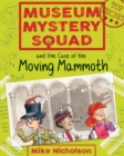 Image for Museum Mystery Squad and the case of the moving mammoth