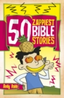 Image for 50 zappiest Bible stories