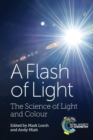 Image for A flash of light  : the science of light and colour
