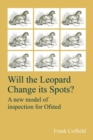 Image for Will the leopard change its spots?  : a new model of inspection for Ofsted