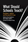 Image for What should schools teach?  : disciplines, subjects and the pursuit of truth