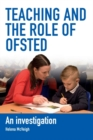 Image for Teaching and the Role of Ofsted : An investigation